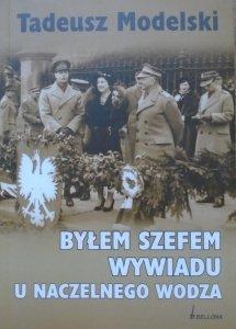 Tadeusz Modelski • Byłem szefem wywiadu u naczelnego wodza [Władysław Sikorski]