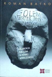 Roman Batko • Golem, Awatar, Midas, Złoty Cielec. Organizacja publiczna w płynnej nowoczesności