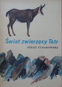 Józef Fudakowski • Świat zwierzęcy Tatr