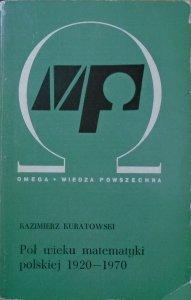Kazimierz Kuratowski • Pół wieku matematyki  polskiej 1920-1970