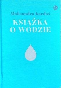 Aleksandra Kardaś • Książka o wodzie