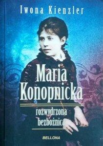 Iwona Kienzler • Maria Konopnicka. Rozwydrzona bezbożnica