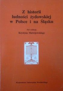 red. Krystyn Matwijowski • Z historii ludności żydowskiej w Polsce i na Śląsku