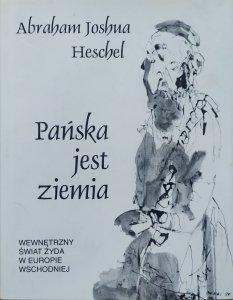 Abraham Joshua Heschel • Pańska jest ziemia. Wewnętrzny świat Żyda w Europie Wschodniej
