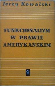Jerzy Kowalski • Funkcjonalizm w prawie amerykańskim. Studium z zakresu pojęcia prawa