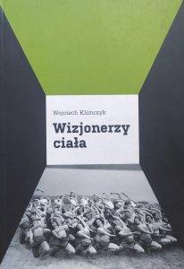 Wojciech Klimczyk • Wizjonerzy ciała. Panorama współczesnego teatru tańca