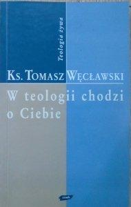 ks. Tomasz Węcławski • W teologii chodzi o Ciebie [Teologia Żywa]