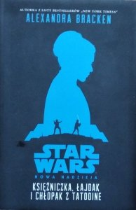 Alexandra Bracken • Księżniczka, łajdak i chłopak z Tatooine. Star Wars