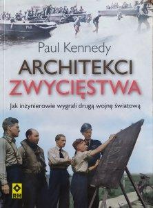 Paul Kennedy • Architekci zwycięstwa. Jak inżynierowie wygrali drugą wojnę światową