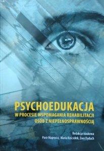 Piotr Majewicz • Psychoedukacja w procesie wspomagania rehabilitacji osób z niepełnosprawnością