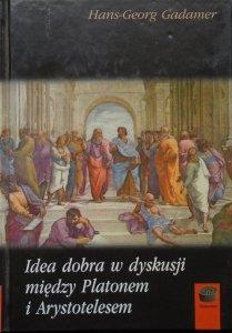 Hans-Georg Gadamer • Idea dobra w dyskusji między Platonem a Arystotelesem