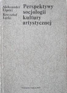 Aleksander Lipski, Krzysztof Łęcki • Perspektywy socjologii kultury artystycznej