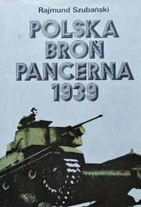 Rajmund Szubański • Polska broń pancerna w 1939 roku