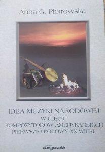 Anna G. Piotrowska • Idea muzyki narodowej w ujęciu kompozytorów amerykańskich pierwszej połowy XX wieku