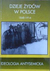 Dzieje Żydów w Polsce 1848-1914. Ideologia antysemicka • Wybór tekstów źródłowych