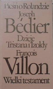 Francois Villon, Joseph Bedier • Pieśń o Rolandzie. Dzieje Tristana i Izoldy. Wielki testament