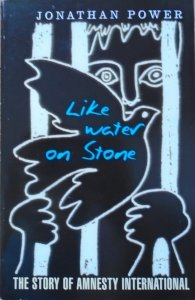 Jonathan Power • Like Water On Stone. The Story of Amnesty International