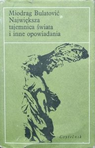 Miodrag Bulatović • Największa tajemnica świata i inne opowiadania