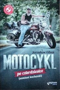 Jarosław Gibas • Motocykl po czterdziestce (zamiast kochanki)