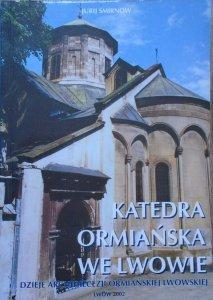 Jurij Smirnow • Katedra Ormiańska we Lwowie. Dzieje Archidiecezji Ormiańskiej Lwowskiej
