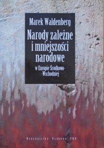 Marek Waldenberg • Narody zależne i mniejszości narodowe w Europie Środkowo-Wschodniej. Dzieje konfliktów i idei [dedykacja autorska]