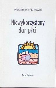 Włodzimierz Fijałkowski • Niewykorzystany dar płci