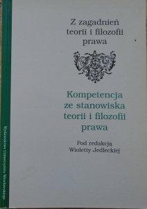 red. Wioletta Jedlecka • Z zagadnień teorii i filozofii prawa. Kompetencja ze stanowiska teorii i filozofii prawa