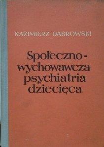 Kazimierz Dąbrowski • Społeczno-wychowawcza psychiatria dziecięca