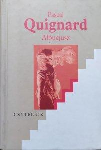 Pascal Quignard • Albucjusz