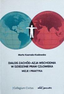 Marta Kosmala Kozłowska • Dialog Zachód-Azja Wschodnia w dziedzinie praw człowieka