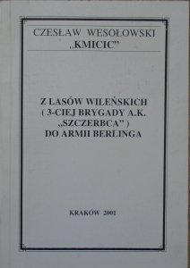 Czesław Wesołowski 'Kmicic' • Z lasów wileńskich (3-ciej Brygady A.K. 'Szczerbca') do Armii Berlinga [dedykacja autorska]