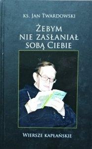 Jan Twardowski • Żebym nie zasłaniał sobą Ciebie. Wiersze kapłańskie