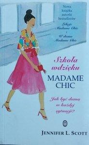 Jennifer L. Scott • Szkoła wdzięku Madame Chic. Jak być damą w każdej sytuacji?