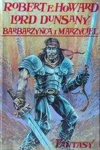 Lord Dunsany, Robert E. Howard • Barbarzyńca i marzyciel. Dwa światy fantasy