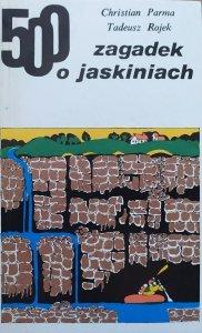 Christian Parma, Tadeusz Rojek • 500 zagadek o jaskiniach
