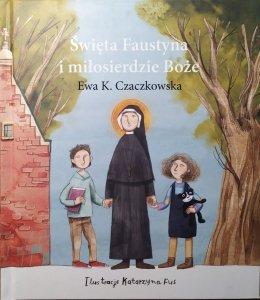Ewa K. Czaczkowska • Święta Faustyna i miłosierdzie Boże