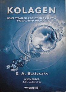S.A. Batieczko • Kolagen. Nowa strategia zachowania zdrowia i przedłużenia młodości