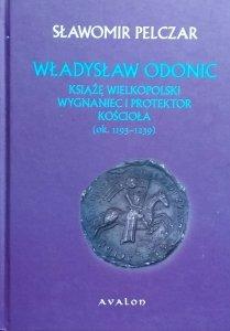 Sławomir Pelczar • Władysław Odonic. Książę Wielkopolski. Wygnaniec i protektor Kościoła