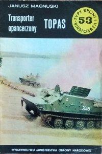 Janusz Magnuski • TOPAS. Transporter opancerzony [Typy Broni i Uzbrojenia]