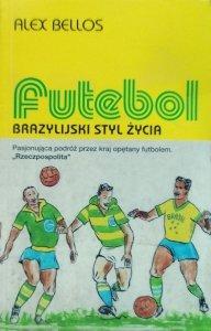 Alex Bellos • Futebol. Brazylijski styl życia