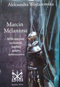 Aleksandra Wojtanowska • Marcin Melaniusz. XVII-wieczny tuchowski kapłan, pisarz, dobroczyńca