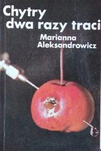 Marianna Aleksandrowicz • Chytry dwa razy traci