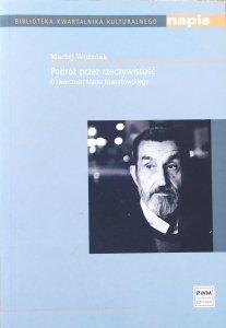 Maciej Woźniak • Podróż przez rzeczywistość. O twórczości Marka Nowakowskiego