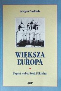 Grzegorz Przebinda • Większa Europa. Jan Paweł II wobec Rosji i Ukrainy