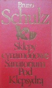 Bruno Schulz • Sklepy cynamonowe. Sanatorium pod Klepsydrą