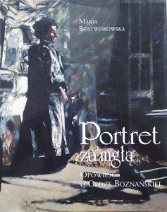 Maria Rostworowska • Portret za mgłą. Opowieść o Oldze Boznańskiej