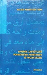 Przemysław Turek • Słownik zapożyczeń pochodzenia arabskiego w polszczyźnie