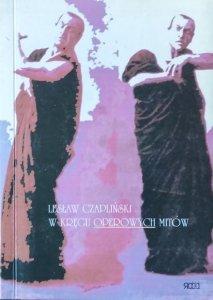 Lesław Czapliński • W kręgu operowych mitów