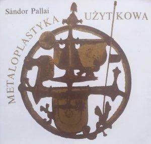Sandor Pallai • Metaloplastyka użytkowa