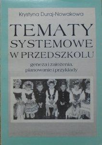 Krystyna Duraj-Nowakowa • Tematy systemowe w przedszkolu. Geneza i założenia, planowanie i przykłady